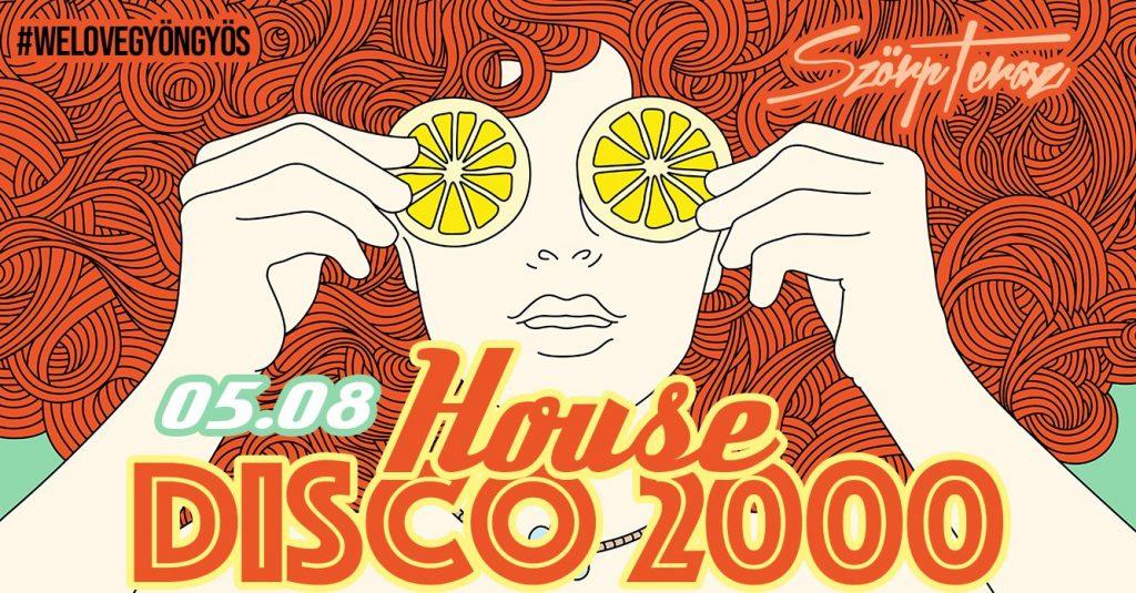 ★ HOUSE DISCO 2000 ★/+Ladies Night /- Szörp Terasz /05.08