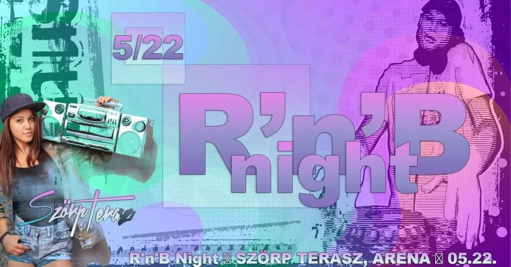 R'n'B Night ARÉNA ☆ Szörp Terasz / ☆ 05.22. ☆
