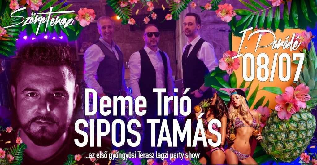 Sipos Tamás /- Deme Trió 08X07 – I. PARÁDÉ / …gyöngyösi terasz lagzi party show